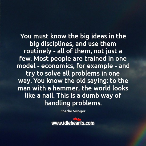 You must know the big ideas in the big disciplines, and use Charlie Munger Picture Quote