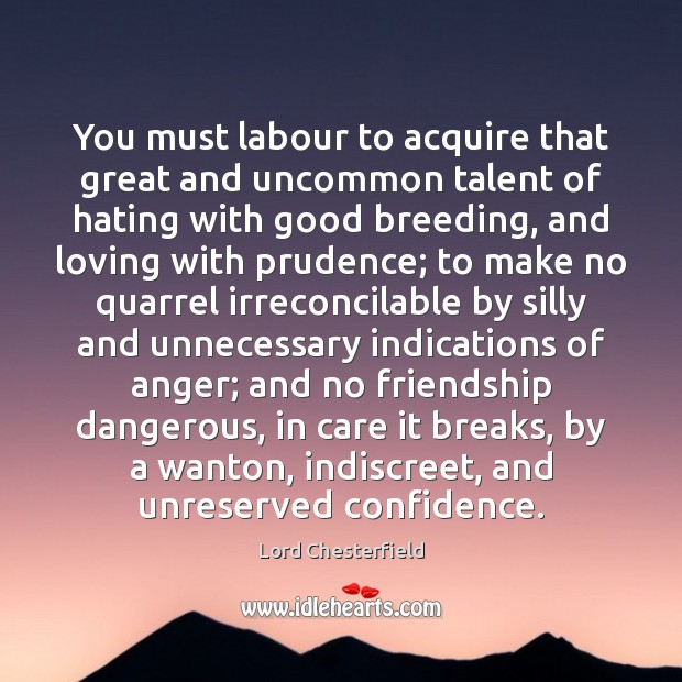 You must labour to acquire that great and uncommon talent of hating Lord Chesterfield Picture Quote