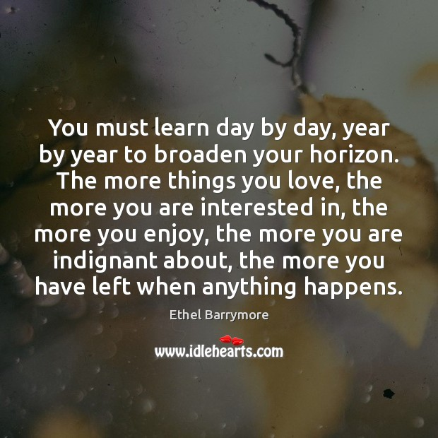 You must learn day by day, year by year to broaden your Image