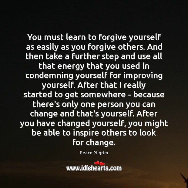 You must learn to forgive yourself as easily as you forgive others. Forgive Yourself Quotes Image