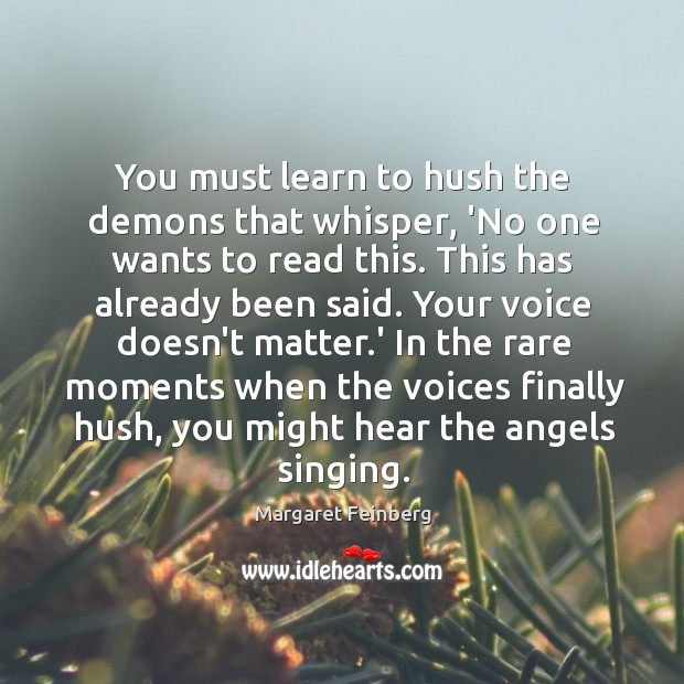 Image, You must learn to hush the demons that whisper, 'No one wants