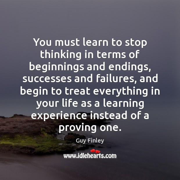 You must learn to stop thinking in terms of beginnings and endings, Image