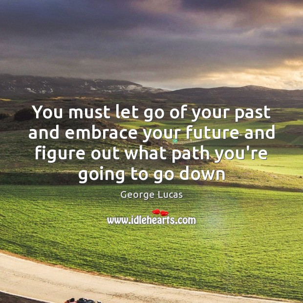You must let go of your past and embrace your future and Image