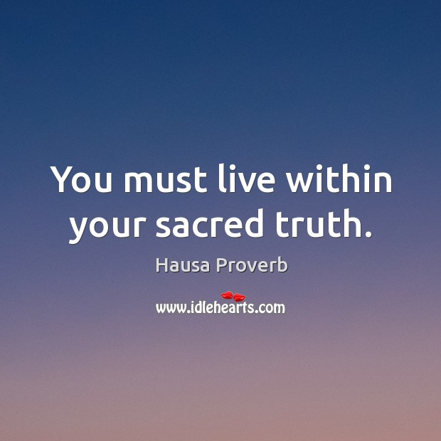 You must live within your sacred truth. Hausa Proverbs Image