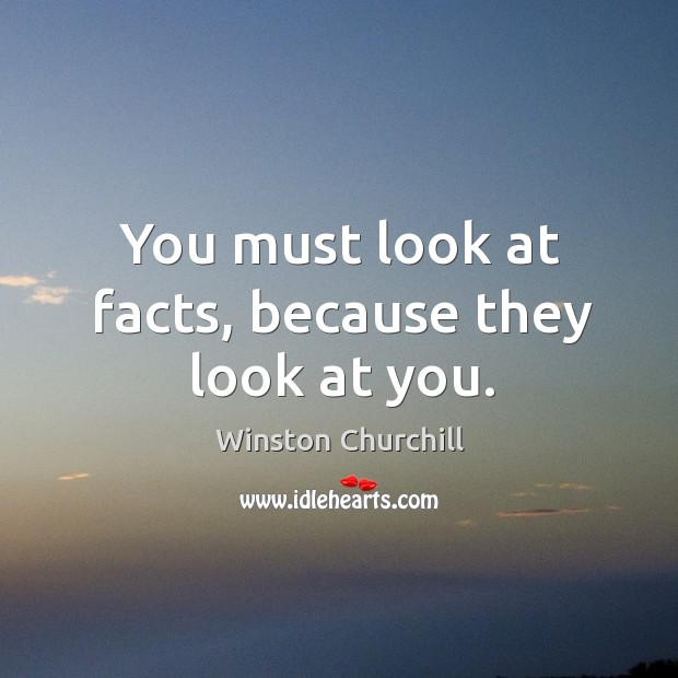 You must look at facts, because they look at you. Image