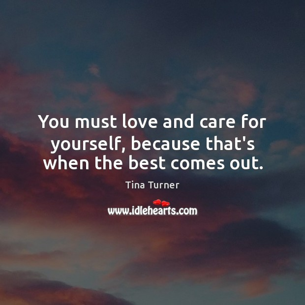 You must love and care for yourself, because that's when the best comes out. Image