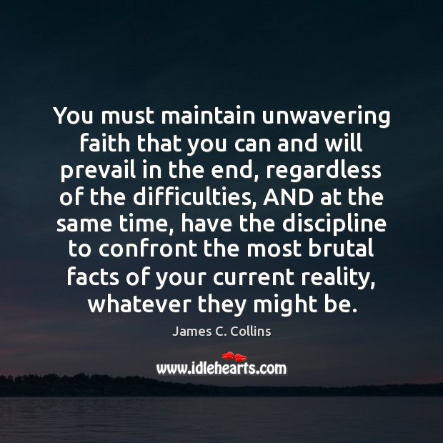 You must maintain unwavering faith that you can and will prevail in James C. Collins Picture Quote