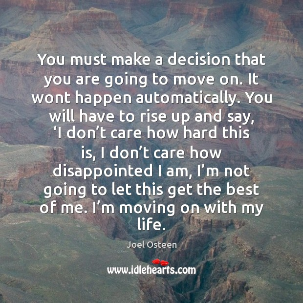 You must make a decision that you are going to move on. Moving On Quotes Image