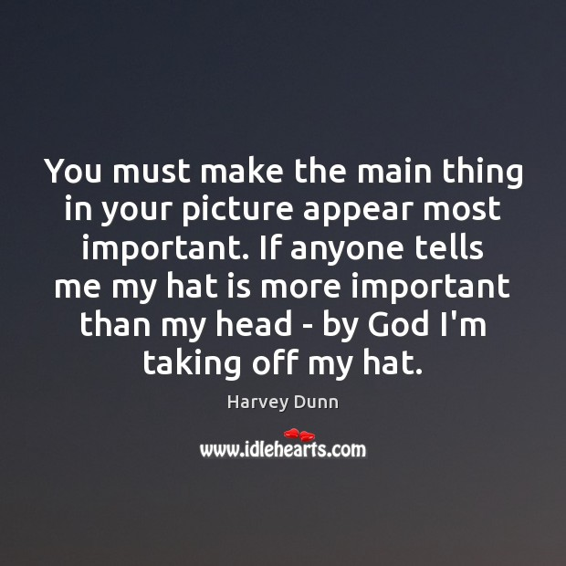 You must make the main thing in your picture appear most important. Image