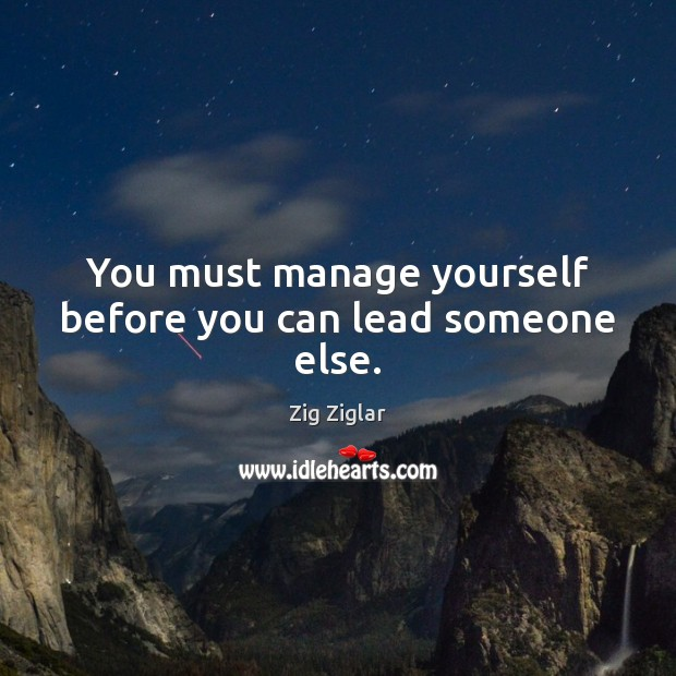 You must manage yourself before you can lead someone else. Image