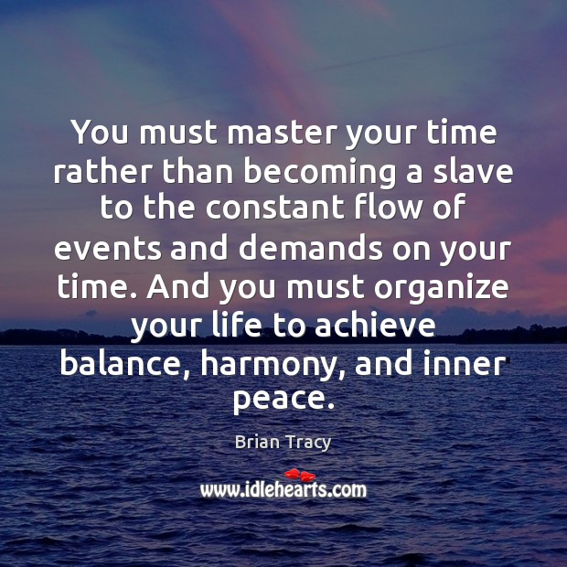 You must master your time rather than becoming a slave to the Brian Tracy Picture Quote