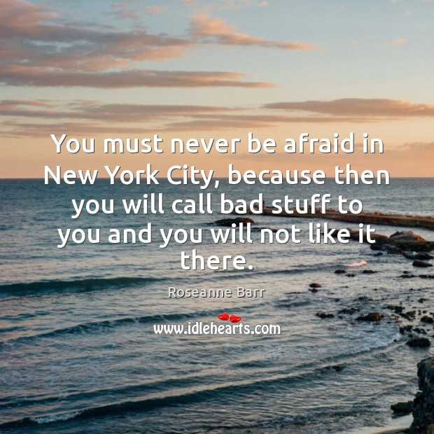 You must never be afraid in New York City, because then you Never Be Afraid Quotes Image