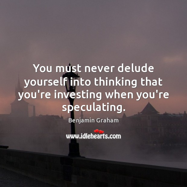 Image, You must never delude yourself into thinking that you're investing when you're