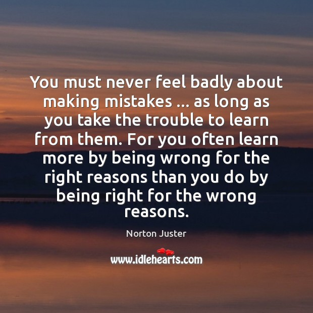 Image, You must never feel badly about making mistakes … as long as you