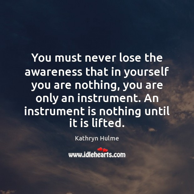 You must never lose the awareness that in yourself you are nothing, Image