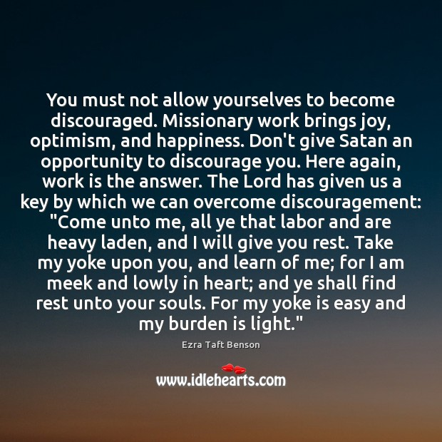 Image, You must not allow yourselves to become discouraged. Missionary work brings joy,