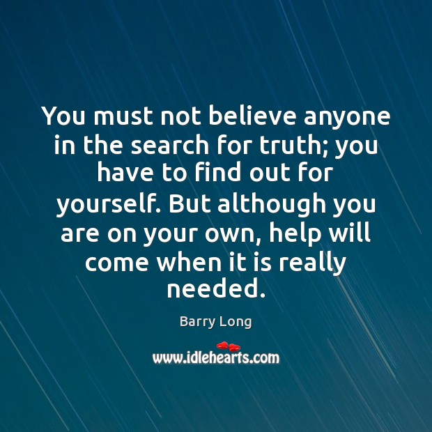 You must not believe anyone in the search for truth; you have Image