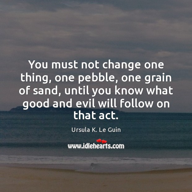 You must not change one thing, one pebble, one grain of sand, Image