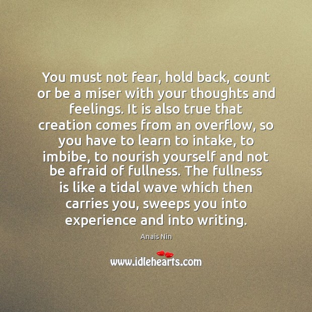 You must not fear, hold back, count or be a miser with Anais Nin Picture Quote