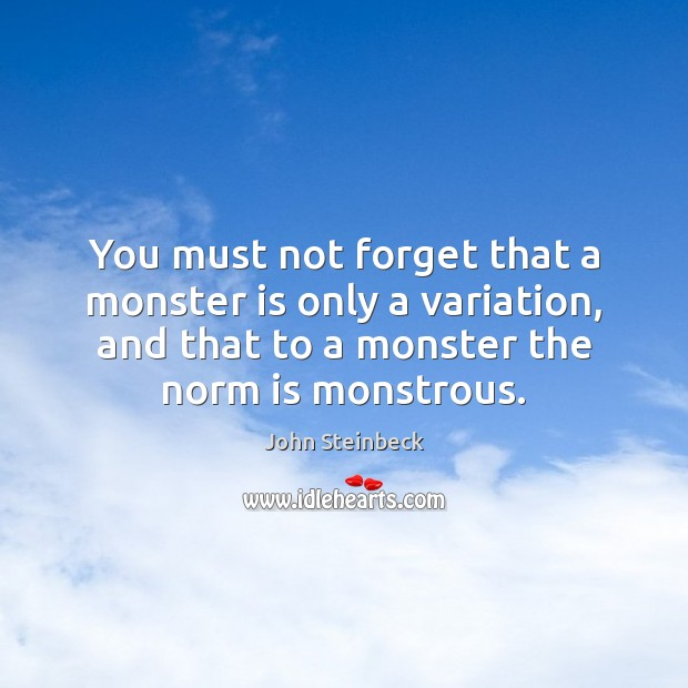 You must not forget that a monster is only a variation, and Image