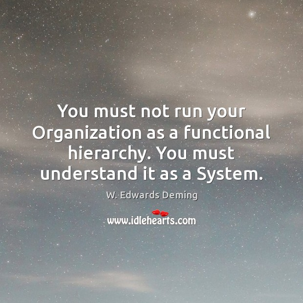 Image, You must not run your Organization as a functional hierarchy. You must