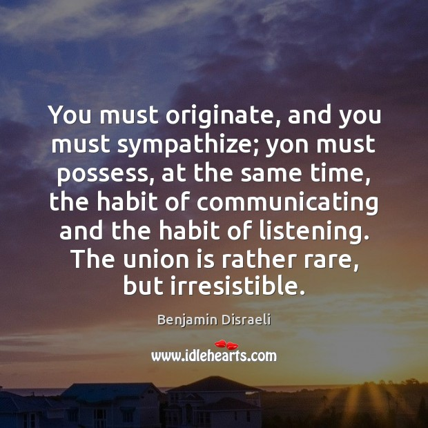 You must originate, and you must sympathize; yon must possess, at the Union Quotes Image