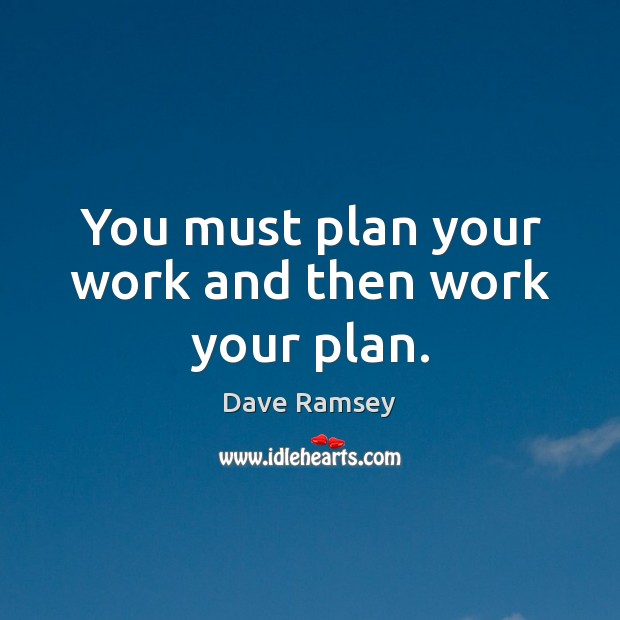 You must plan your work and then work your plan. Dave Ramsey Picture Quote