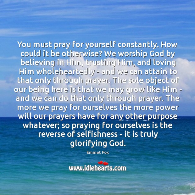 You must pray for yourself constantly. How could it be otherwise? We Emmet Fox Picture Quote