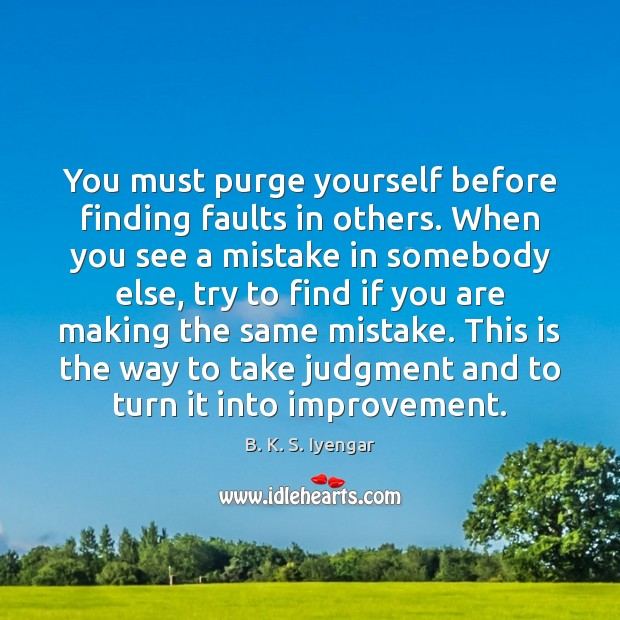 You must purge yourself before finding faults in others. When you see Image