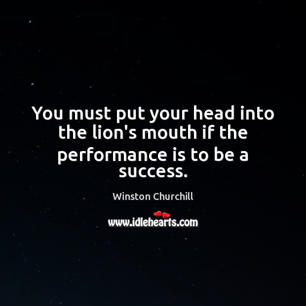 You must put your head into the lion's mouth if the performance is to be a success. Performance Quotes Image