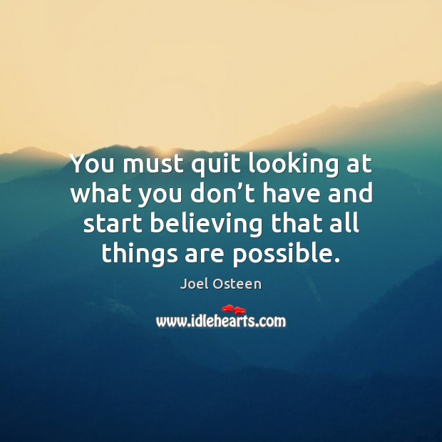 You must quit looking at what you don't have and start Joel Osteen Picture Quote