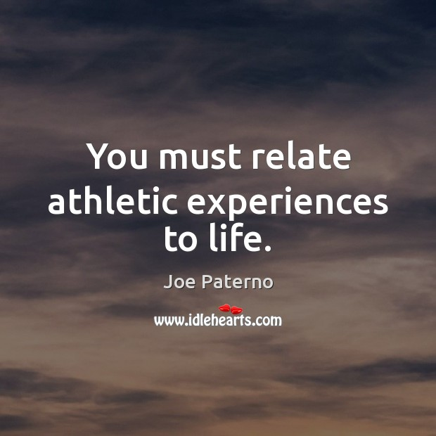 Image, You must relate athletic experiences to life.