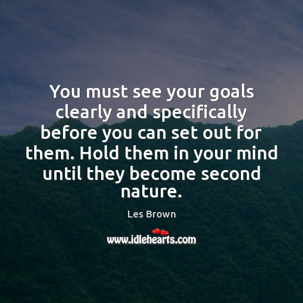 You must see your goals clearly and specifically before you can set Les Brown Picture Quote