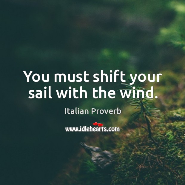 Image, You must shift your sail with the wind.