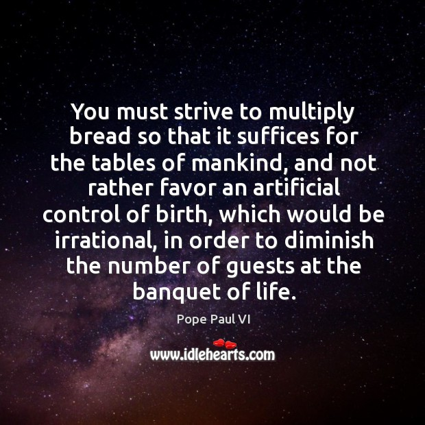 You must strive to multiply bread so that it suffices for the tables of mankind Image