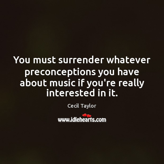 You must surrender whatever preconceptions you have about music if you're really Image