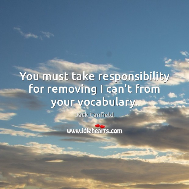Image, You must take responsibility for removing I can't from your vocabulary.