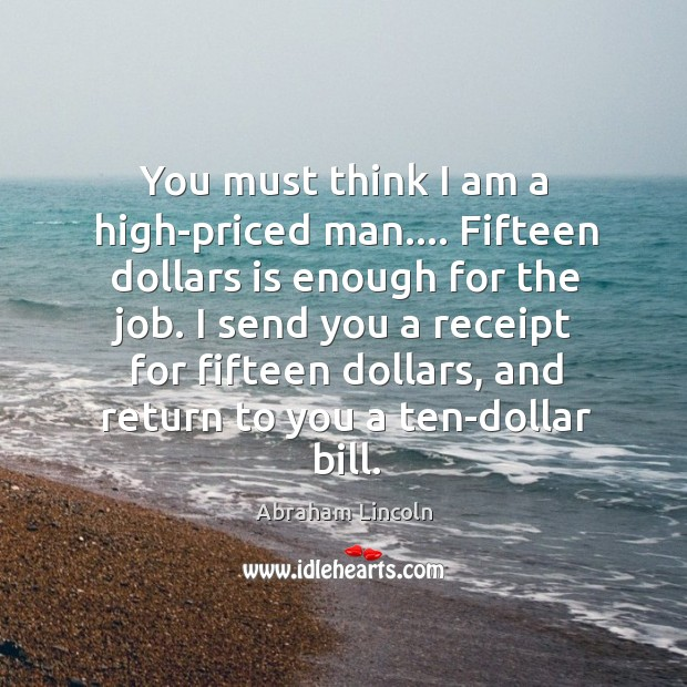 You must think I am a high-priced man…. Fifteen dollars is enough Image