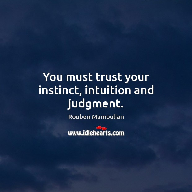 You must trust your instinct, intuition and judgment. Image