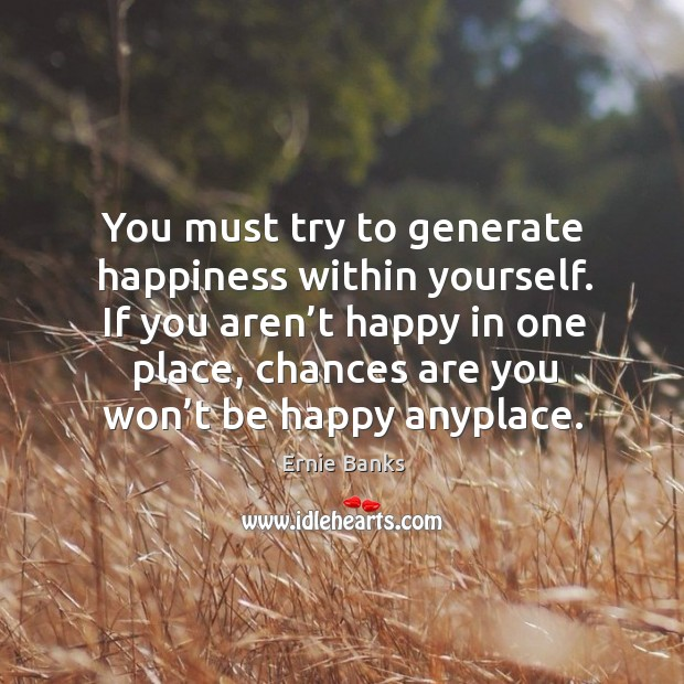 Image, You must try to generate happiness within yourself.