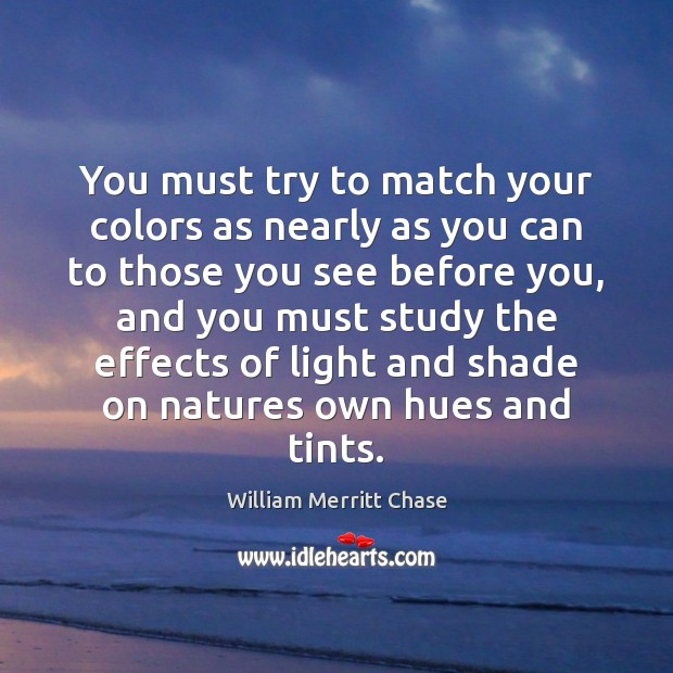 You must try to match your colors as nearly as you can Image