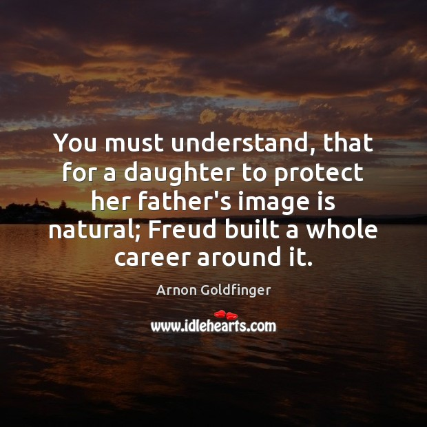Image, You must understand, that for a daughter to protect her father's image