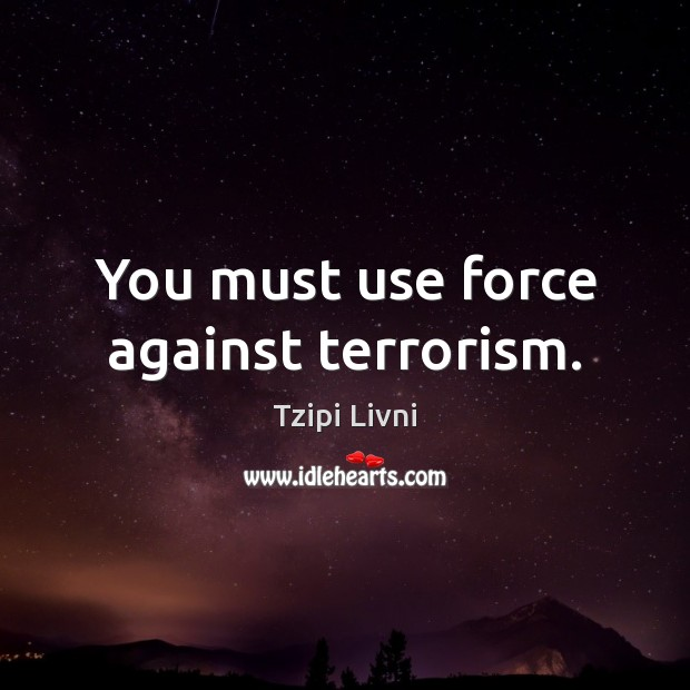 You must use force against terrorism. Image
