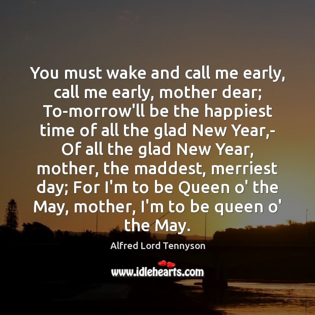 Image, You must wake and call me early, call me early, mother dear;