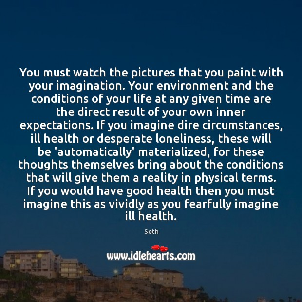 You must watch the pictures that you paint with your imagination. Your Seth Picture Quote
