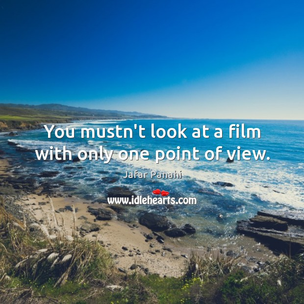 You mustn't look at a film with only one point of view. Image