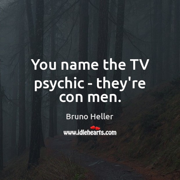 Image, You name the TV psychic – they're con men.