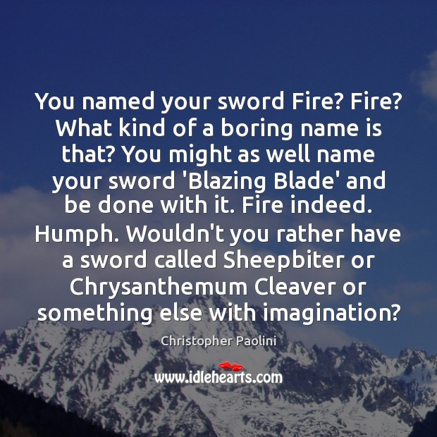You named your sword Fire? Fire? What kind of a boring name Image