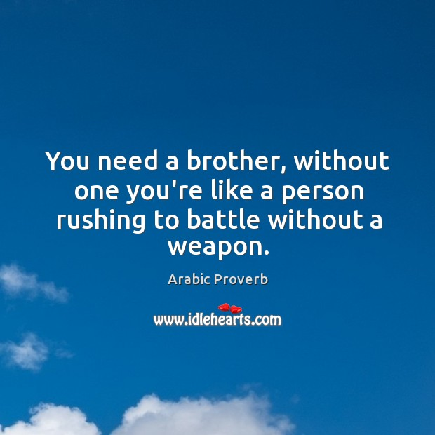 You need a brother, without one you're like a person rushing to battle without a weapon. Arabic Proverbs Image