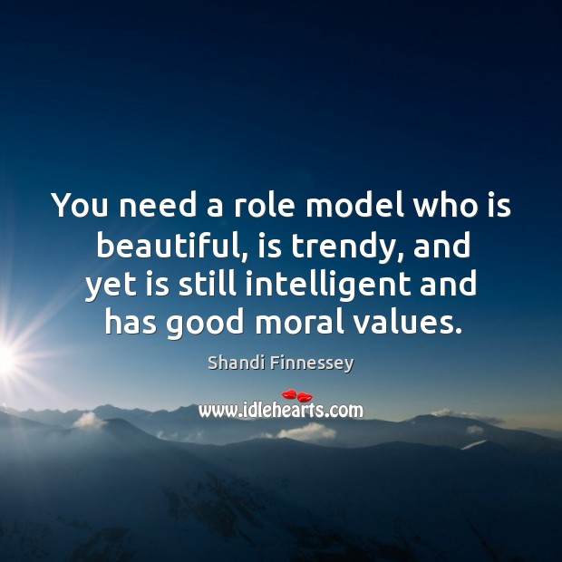 You need a role model who is beautiful, is trendy, and yet is still intelligent and has good moral values. Image